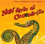 NON DIRLO AL COCCODRILLO
